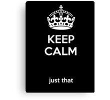 Keep calm, just that.  Canvas Print
