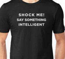 Shock me! Say something intelligent  Unisex T-Shirt