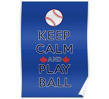Keep Calm and Play Ball - Toronto Poster