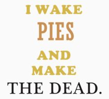 waking pies and making the dead by Alrescha
