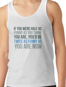 If you were half as funny as you think you are... Tank Top