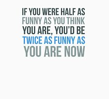 If you were half as funny as you think you are... Women's Tank Top