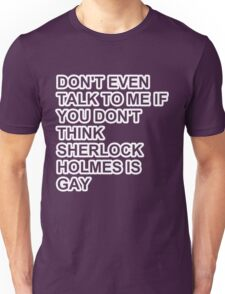 don't even talk to me if you don't think Sherlock Holmes is gay - outline Unisex T-Shirt