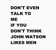 don't even talk to me if you don't think John Watson likes men Unisex T-Shirt