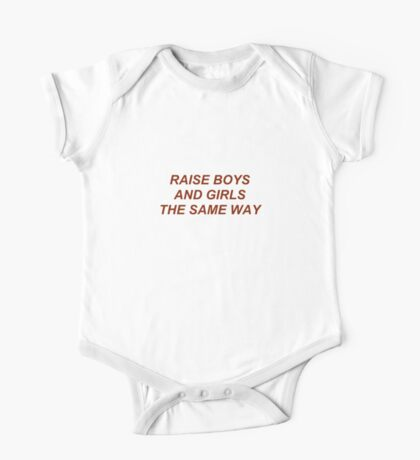 Raise Boys And Girls The Same Way One Piece - Short Sleeve