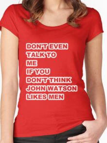 don't even talk to me if you don't think John Watson likes men - outline Women's Fitted Scoop T-Shirt