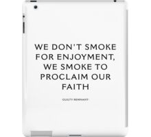 We Don't Smoke For Enjoyment, We Smoke To Proclaim Our Faith iPad Case/Skin