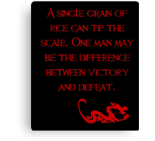 A single grain of rice can tip the scale. One man may be the difference between victory and defeat. - Mulan - Walt Disney Canvas Print
