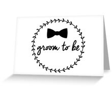 Groom to Be Greeting Card