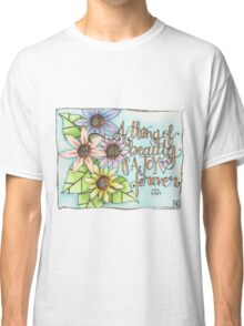 A Thing of Beauty Classic T-Shirt