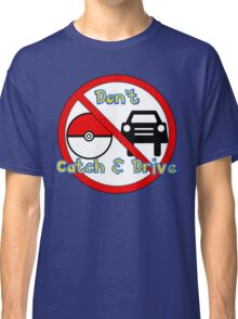 Don't Catch and Drive Classic T-Shirt