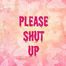 Please Shut Up by immunetogravity