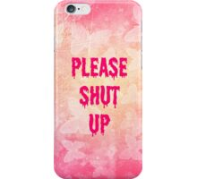 Please Shut Up iPhone Case/Skin