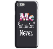 Me sarcastic? Never iPhone Case/Skin