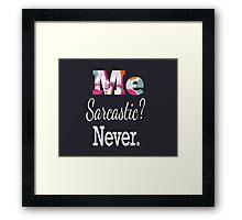 Me sarcastic? Never Framed Print