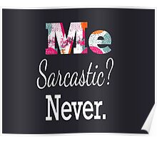 Me sarcastic? Never Poster