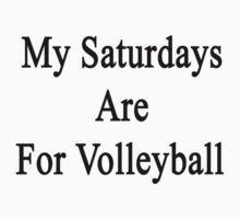 My Saturdays Are For Volleyball  by supernova23