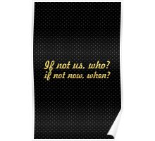 If not us who... Inspirational Quote Poster