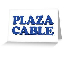 PLAZA CABLE Greeting Card