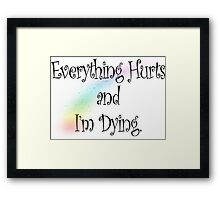 Everything Hurts and I'm Dying Framed Print