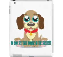 Do you see that doggie in the shelter? iPad Case/Skin