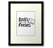 Books are my friends Framed Print