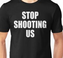 Stop Shooting Us - Black Lives Matter  Unisex T-Shirt