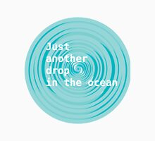 Just another drop in the Ocean Unisex T-Shirt