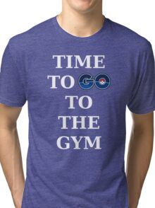 Pokemon GO-Time to GO to the gym Tri-blend T-Shirt
