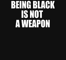 Being Black Is Not A Weapon  Unisex T-Shirt