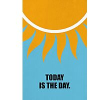 Today Is The Day - Inspirational Quotes Photographic Print