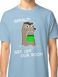 Gerald! Get off our Rock! Classic T-Shirt