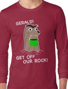 Gerald! Get off our Rock! Long Sleeve T-Shirt