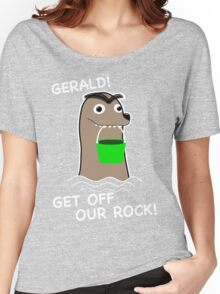 Gerald! Get off our Rock! Women's Relaxed Fit T-Shirt