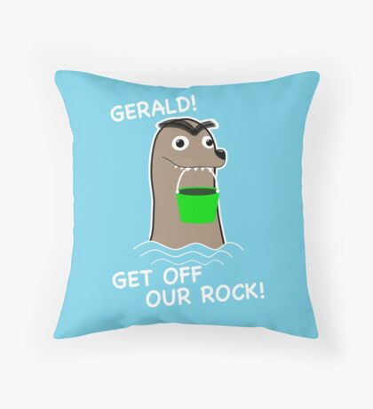 Gerald! Get off our Rock! Throw Pillow