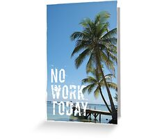No Work Today Relax Tropical Palm Ocean Quote Print Greeting Card