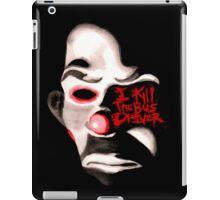 I KILL THE BUS DRIVER.  iPad Case/Skin