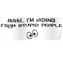 Shhh.. I'M Hiding From Stupid People Poster