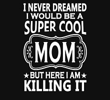 I Never Dreamed I Would Be A Super Cool Mom Womens Fitted T-Shirt