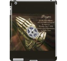Prayers for the Dallas Police Officers  iPad Case/Skin