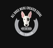 All Dogs Were Created Equal - Then God Made Bull Terriers Unisex T-Shirt