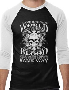 I Came Into this World Kicking and Screaming While Covered In Someone Else's Blood. And I Have No Problem With Going Out The Same Way. Men's Baseball ¾ T-Shirt