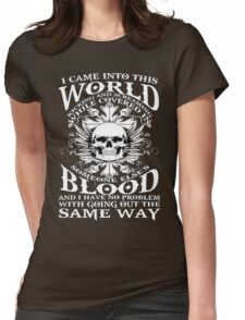 I Came Into this World Kicking and Screaming While Covered In Someone Else's Blood. And I Have No Problem With Going Out The Same Way. Womens Fitted T-Shirt