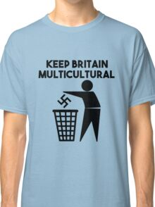Keep Britain Tidy Parody Multicultural Antifascist Classic T-Shirt