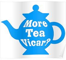 Teapot - More tea Vicar? - Mid Blue and White Poster