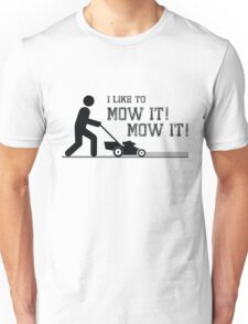 I like to Mow it! (Black) Unisex T-Shirt