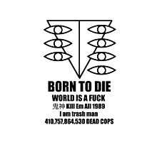 BORN TO DIE WORLD IS A FUCK 鬼神 Photographic Print