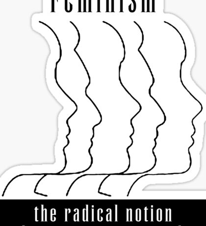 "Feminism ""The Radical Notion That Women Are People"" T-Shirt Sticker"