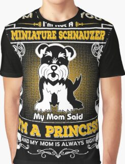 I'm Telling You I'm Not A Miniature Schnauzer My Mom Said I'm A Princess And My Mom Is Always Right Graphic T-Shirt