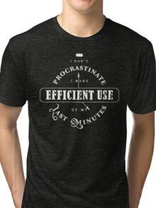 Efficient Use Of Last Minutes Procrastination Tri-blend T-Shirt